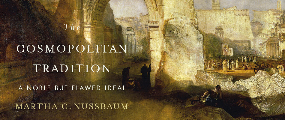 The Cosmopolitan Tradition: A Noble but Flawed Ideal, by Martha C. Nussbaum, from Harvard University Press