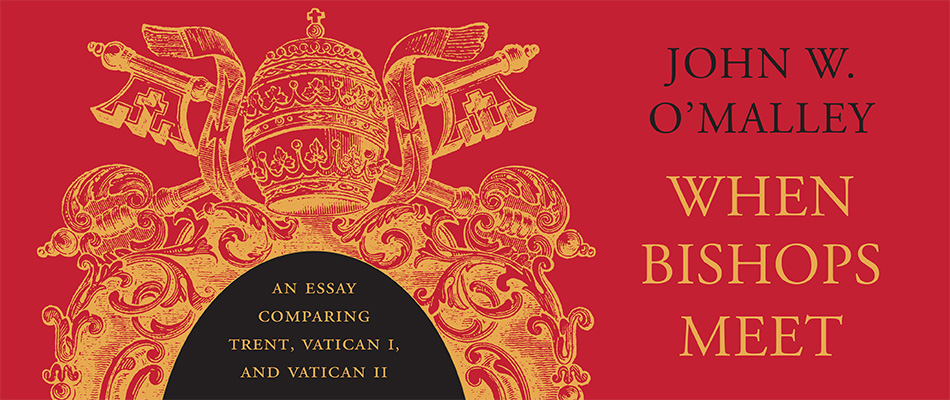 When Bishops Meet: An Essay Comparing Trent, Vatican I, and Vatican II, by John W. O'Malley, from Harvard University Press