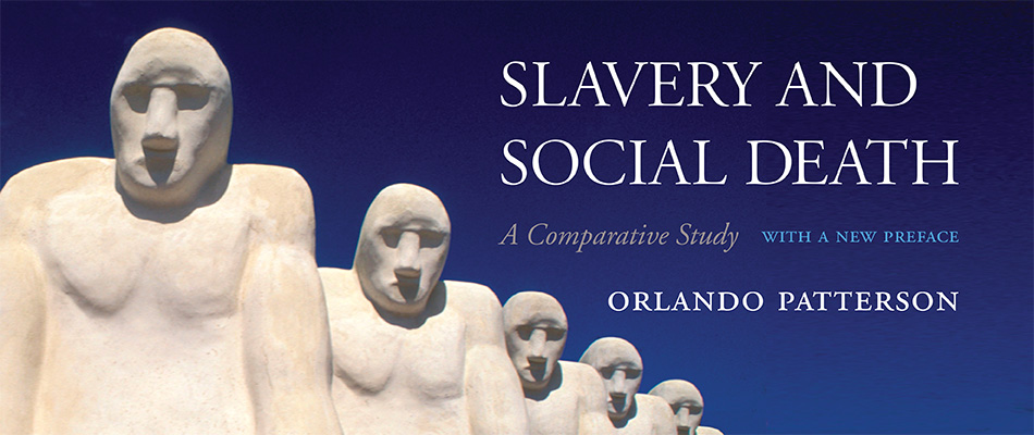 Slavery and Social Death: A Comparative Study, With a New Preface, by Orlando Patterson, from Harvard University Press