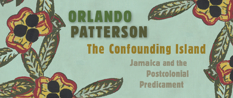 The Confounding Island: Jamaica and the Postcolonial Predicament, by Orlando Patterson, from Harvard University Press