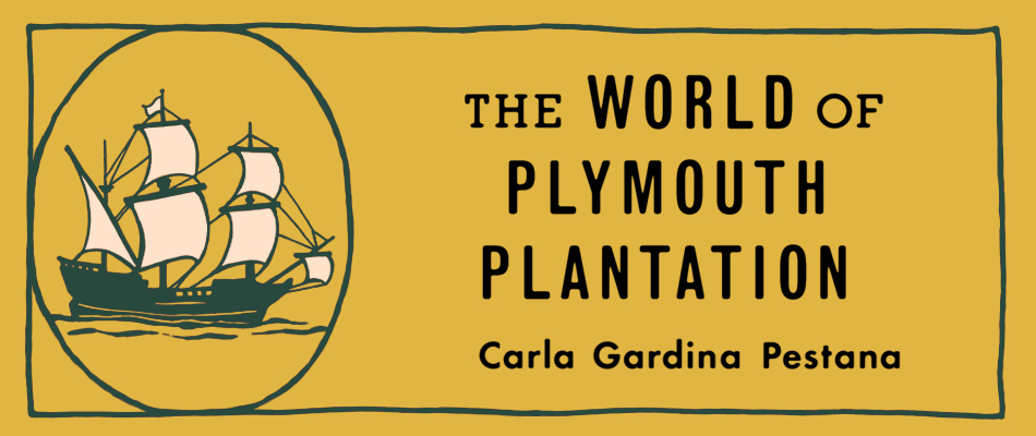 The World of Plymouth Plantation, by Carla Gardina Pestana, from Harvard University Press