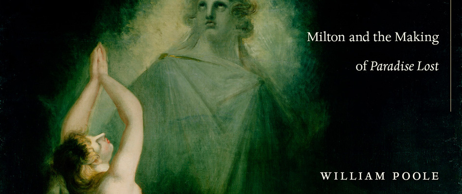 Milton and the Making of <i>Paradise Lost</i>, by William Poole