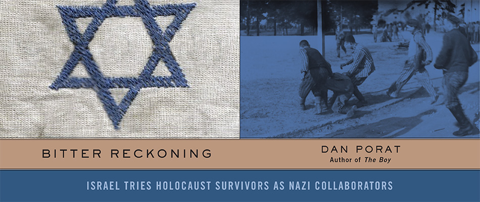 Bitter Reckoning: Israel Tries Holocaust Survivors as Nazi Collaborators, by Dan Porat, from Harvard University Press