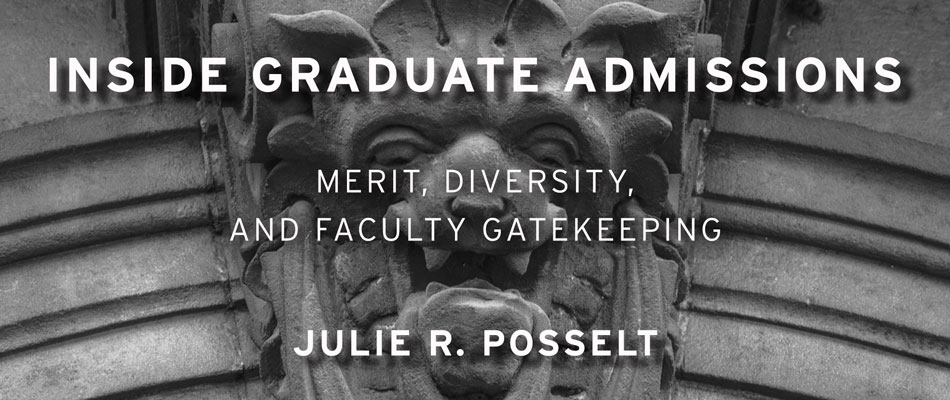 Inside Graduate Admissions: Merit, Diversity, and Faculty Gatekeeping, by Julie R. Posselt