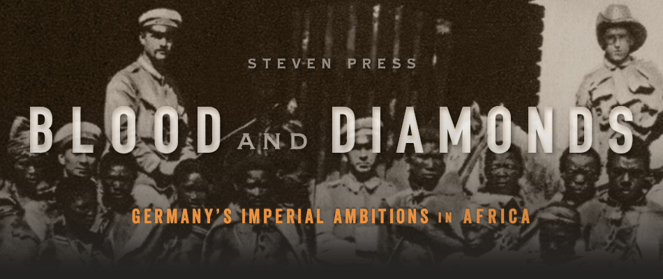 Blood and Diamonds: Germany's Imperial Ambitions in Africa, by Steven Press, from Harvard University Press