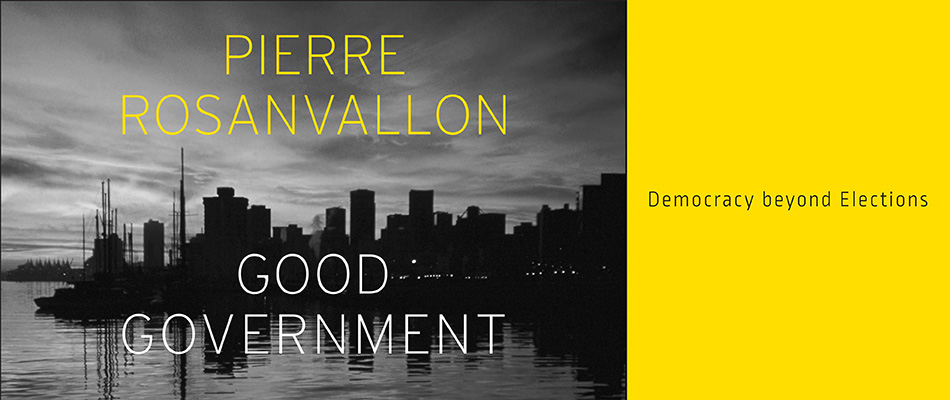Good Government: Democracy beyond Elections, by Pierre Rosanvallon