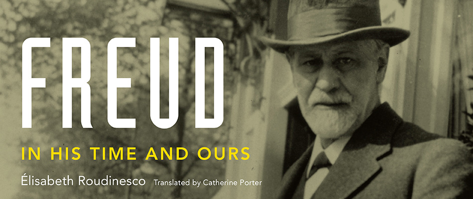 Freud: In His Time and Ours, by Élisabeth Roudinesco, translated by Catherine Porter