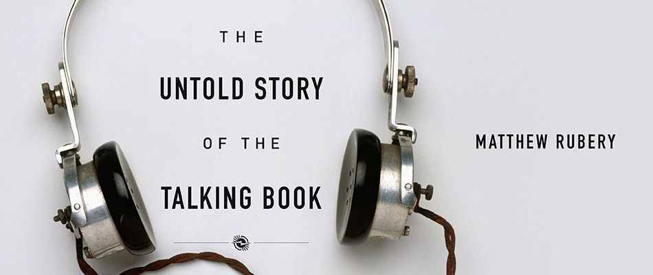The Untold Story of the Talking Book, by Matthew Rubery