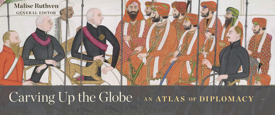 Carving Up the Globe: An Atlas of Diplomacy, edited by Malise Ruthven, from Harvard University Press