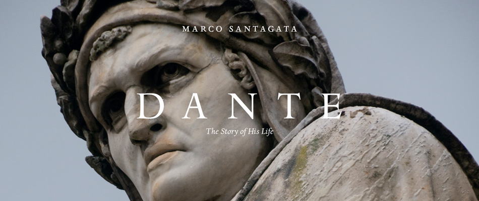 Dante: The Story of His Life, by Marco Santagata, translated by Richard Dixon
