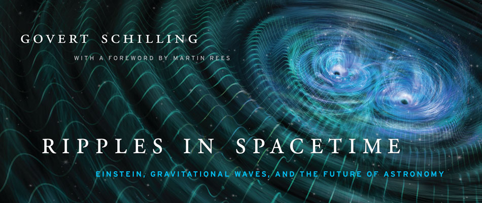 Ripples in Spacetime: Einstein, Gravitational Waves, and the Future of Astronomy, by Govert Schilling