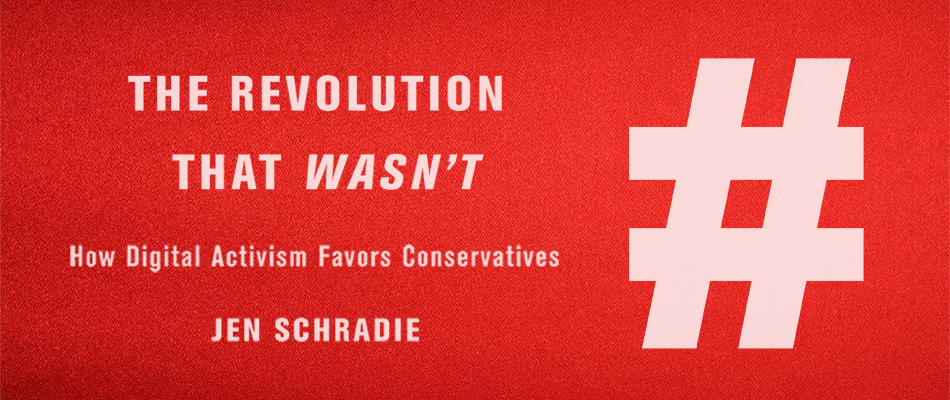 The Revolution That Wasn't: How Digital Activism Favors Conservatives, by Jen Schradie, from Harvard University Press