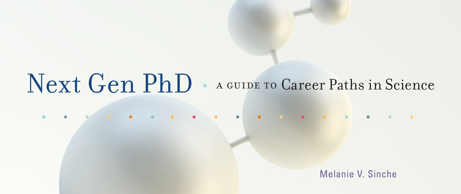 Next Gen PhD: A Guide to Career Paths in Science, by Melanie V. Sinche