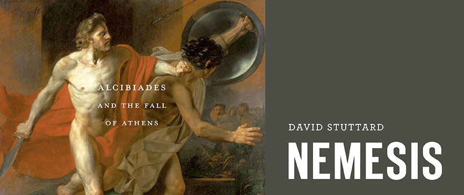 Nemesis: Alcibiades and the Fall of Athens, by David Stuttard