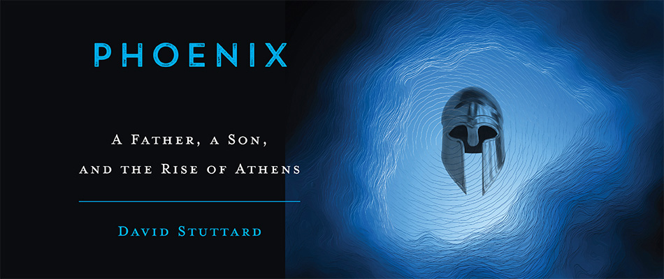 Phoenix: A Father, a Son, and the Rise of Athens, by David Stuttard, from Harvard University Press