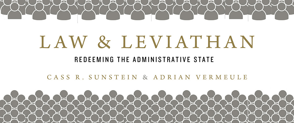 Law and Leviathan: Redeeming the Administrative State, by Cass R. Sunstein and Adrian Vermeule, from Harvard University Press