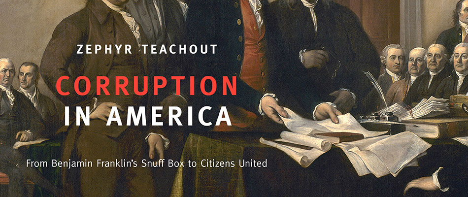 Corruption in America: From Benjamin Franklin's Snuff Box to Citizens United, by Zephyr Teachout