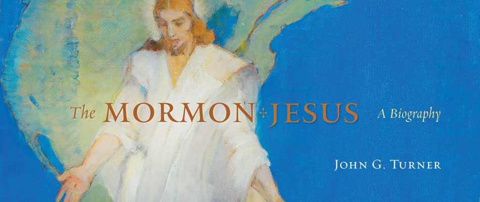 The Mormon Jesus: A Biography, by John G. Turner