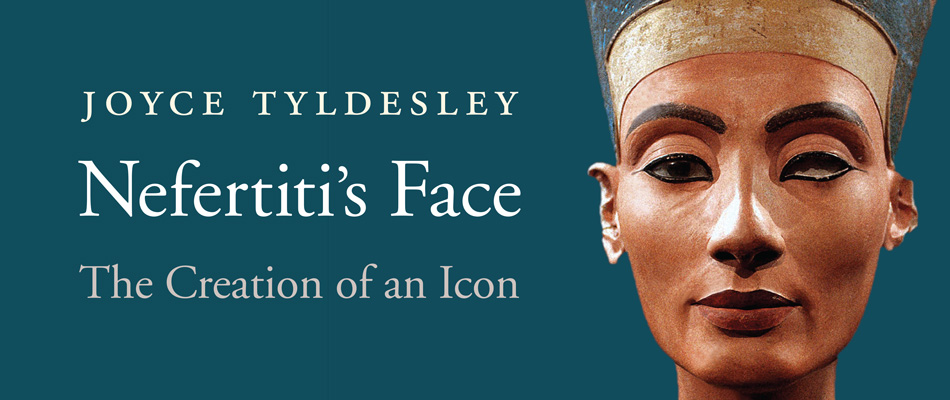 Nefertiti's Face: The Creation of an Icon, by Joyce Tyldesley