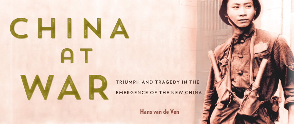 China at War: Triumph and Tragedy in the Emergence of the New China, by Hans van de Ven