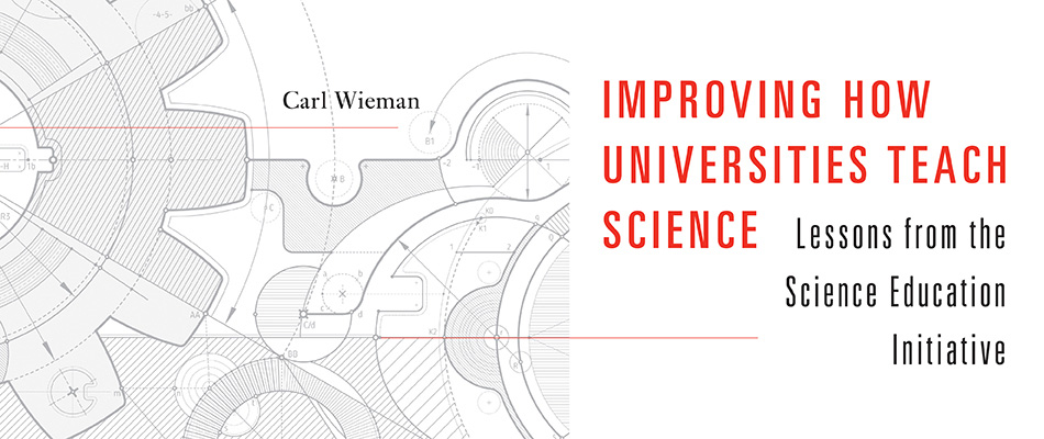 Improving How Universities Teach Science: Lessons from the Science Education Initiative, by Carl Wieman