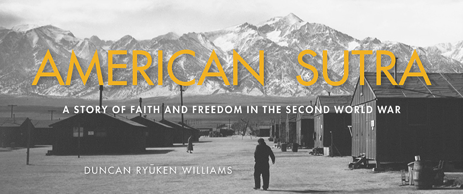 American Sutra: A Story of Faith and Freedom in the Second World War, by Duncan Ryūken Williams, from Harvard University Press