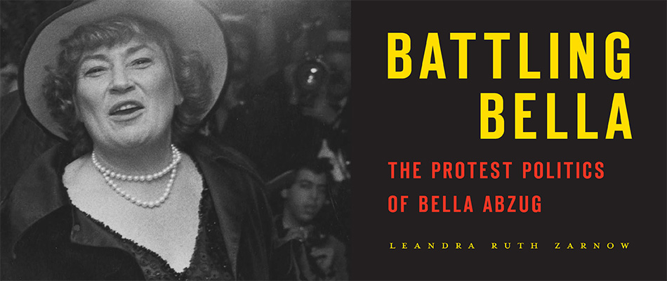 Battling Bella: The Protest Politics of Bella Abzug, by Leandra Ruth Zarnow, from Harvard University Press