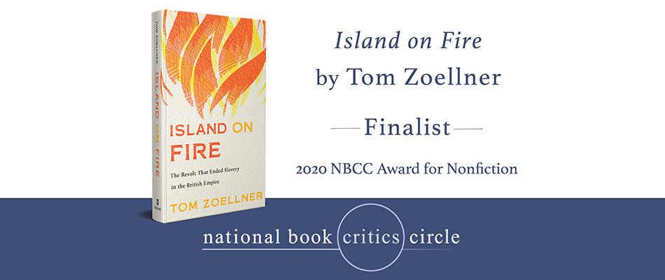 Island on Fire: The Revolt That Ended Slavery in the British Empire, by Tom Zoellner, from Harvard University Press