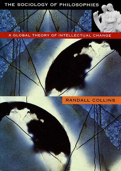 Cover: The Sociology of Philosophies: A Global Theory of Intellectual Change, from Harvard University Press