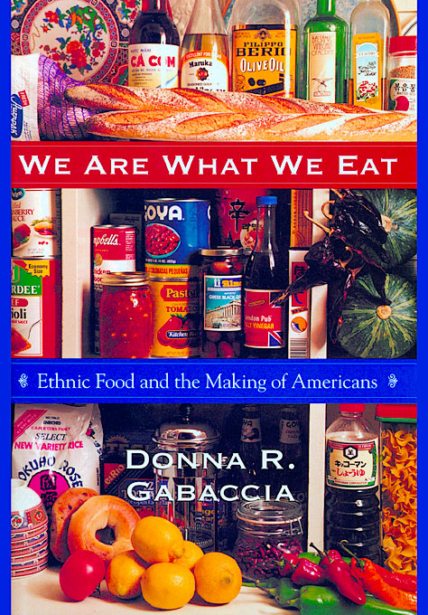 Cover: We Are What We Eat: Ethnic Food and the Making of Americans, from Harvard University Press