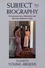 Cover: Subject to Biography: Psychoanalysis, Feminism, and Writing Women's Lives