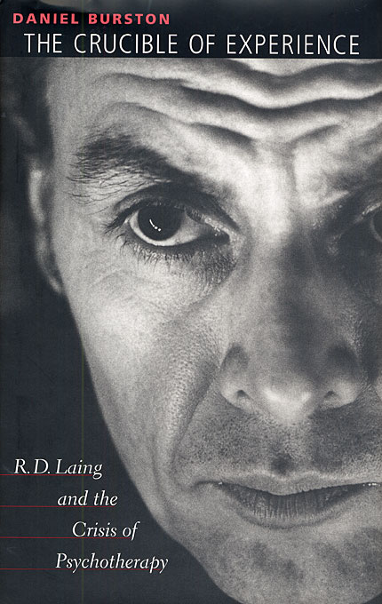 Cover: The Crucible of Experience: R. D. Laing and the Crisis of Psychotherapy, from Harvard University Press