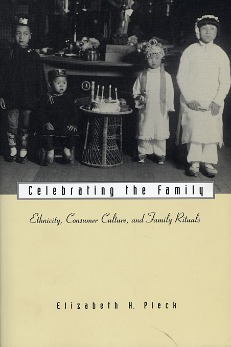 Cover: Celebrating the Family: Ethnicity, Consumer Culture, and Family Rituals, from Harvard University Press