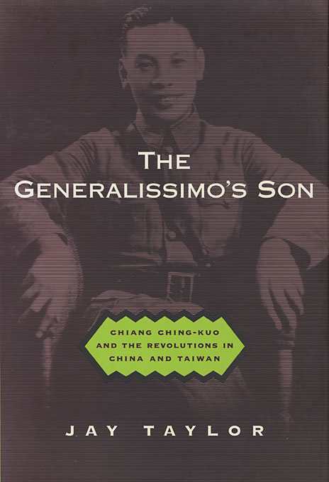 Cover: The Generalissimo's Son: Chiang Ching-kuo and the Revolutions in China and Taiwan, from Harvard University Press