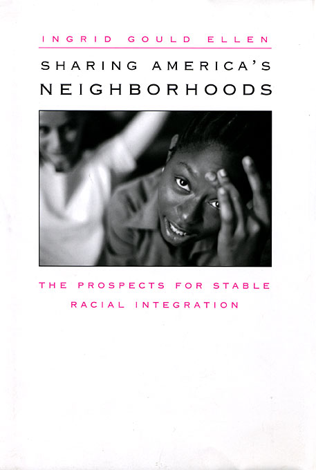 Cover: Sharing America's Neighborhoods: The Prospects for Stable Racial Integration, from Harvard University Press