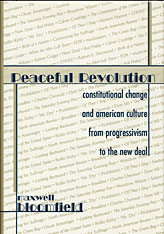 Cover: Peaceful Revolution: Constitutional Change and American Culture from Progressivism to the New Deal