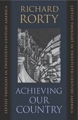 Cover: Achieving Our Country: Leftist Thought in Twentieth-Century America, by Richard Rorty, from Harvard University Press