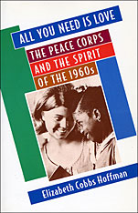 Cover: All You Need Is Love: The Peace Corps and the Spirit of the 1960s