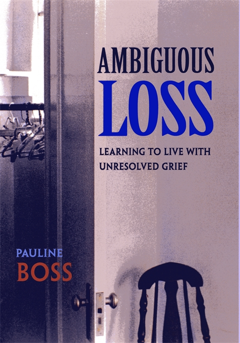 Cover: Ambiguous Loss: Learning to Live with Unresolved Grief, from Harvard University Press
