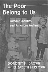 Cover: The Poor Belong to Us: Catholic Charities and American Welfare