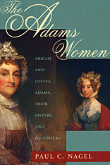 Cover: The Adams Women: Abigail and Louisa Adams, Their Sisters and Daughters