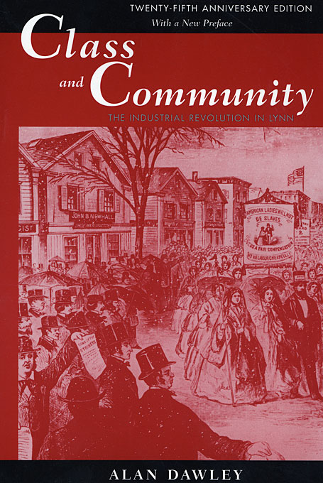 Cover: Class and Community: The Industrial Revolution in Lynn, Twenty-fifth Anniversary Edition, with a New Preface, from Harvard University Press