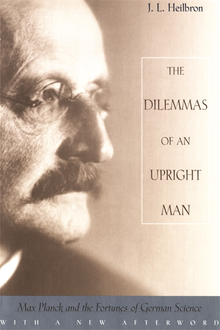 Cover: The Dilemmas of an Upright Man: Max Planck and the Fortunes of German Science, With a New Afterword, from Harvard University Press