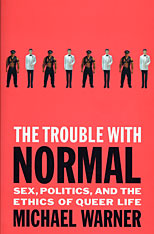 Cover: The Trouble with Normal: Sex, Politics, and the Ethics of Queer Life