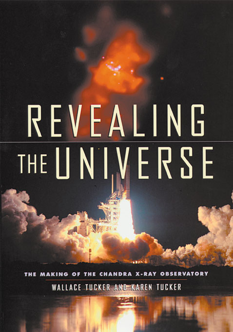 Cover: Revealing the Universe: The Making of the Chandra X-ray Observatory, from Harvard University Press