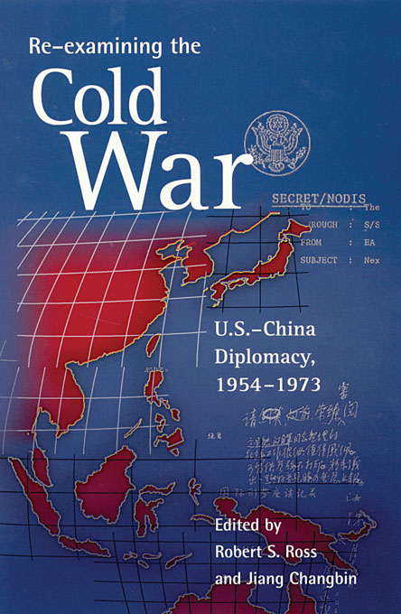 Cover: Re-examining the Cold War: U.S.–China Diplomacy, 1954–1973, from Harvard University Press