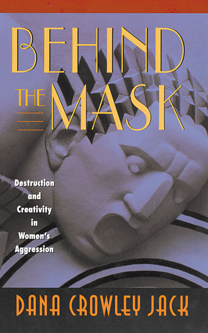 Cover: Behind the Mask: Destruction and Creativity in Women's Aggression, from Harvard University Press