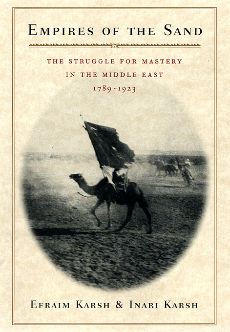 Cover: Empires of the Sand: The Struggle for Mastery in the Middle East, 1789–1923, from Harvard University Press