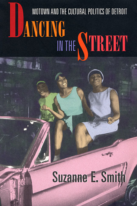 Cover: Dancing in the Street: Motown and the Cultural Politics of Detroit, from Harvard University Press