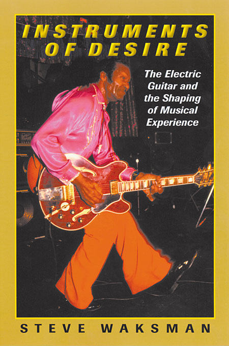 Cover: Instruments of Desire: The Electric Guitar and the Shaping of Musical Experience, from Harvard University Press